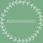 #respektiertekindheit